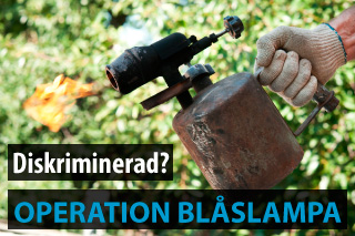 DIskriminerad? Operation blåslampa